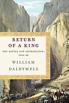 The return of a king : the battle for Afghanistan, 1839-42