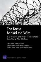 The battle behind the wire : U.S. prisoner and detainee operations from World War II to Iraq