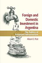 Foreign and domestic investment in Argentina : the politics of privatized infrastructure