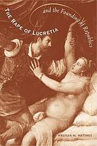 The rape of Lucretia and the founding of republics : readings in Livy, Machiavelli, and Rousseau