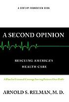 A second opinion : rescuing America's health care : a plan for universal coverage serving patients over profit