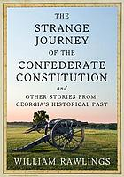 The strange journey of the Confederate Constitution : and other stories from Georgia's historical past