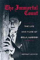 The immortal count : the life and films of Bela Lugosi