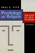 Psychology as religion : the cult of self-worship