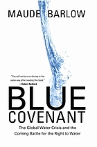 Blue covenant : the global water crisis and the coming battle for the right to water