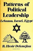 Patterns of political leadership : Egypt, Israel, Lebanon