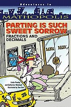 Adventures in mathopolis : parting is such sweet sorrow : fractions and decimals