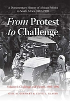 From protest to challenge : a documentary history of African politics in South Africa, 1882 - 1990. 6, Challenge and victory : 1980 - 1990