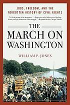 The March on Washington : jobs, freedom, and the forgotten history of civil rights