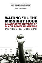 Waiting 'til the midnight hour : a narrative history of Black power in America