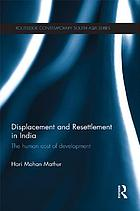 Displacement and resettlement in India : the human cost of development