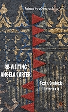 Re-visiting Angela Carter : texts, contexts, intertexts
