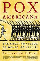 Pox Americana : the great smallpox epidemic of 1775-82