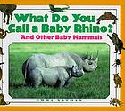 What do you call a baby rhino? : and other baby mammals