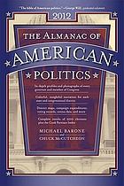 The almanac of American politics 2012 : the senators, the representatives and the governors : their records and election results, their states and districts