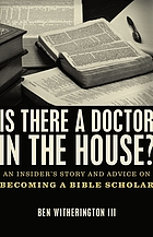 Is there a doctor in the house? : an insider's story and advice on becoming a Bible scholar