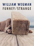 William Wegman : funney/strange