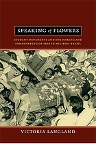 Speaking of flowers : student movements and the making and remembering of 1968 in military Brazil