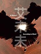 Ai Weiwei : according to what? = Ai Weiwei