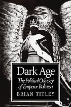 Dark age : the political odyssey of Emperor Bokassa