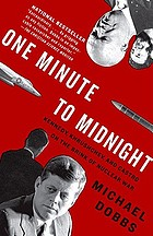 One minute to midnight : Kennedy, Khrushchev, and Castro on the brink of nuclear war
