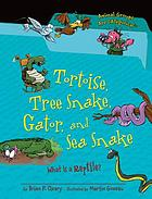 Tortoise, tree snake, gator, and sea snake : what is a reptile?