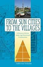 From sun cities to the villages : a history of active adult, age-restricted communities
