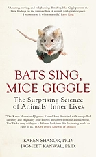 Bats sing, mice giggle : the surprising science of animals' inner lives