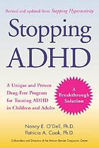 Stopping ADHD : a unique and proven drug-free program for treating ADHD in children and adults