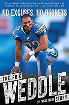 No excuses, no regrets : the Eric Weddle story