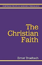 The Christian faith : based on lectures delivered at the University of Heidelberg in 1912 and 1913
