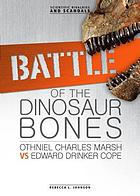 Battle of the dinosaur bones : Othniel Charles Marsh vs. Edward Drinker Cope