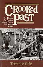 Crooked past : the history of a frontier mining camp, Fairbanks, Alaska
