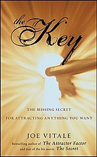 The key : the missing secret for attracting anything you want!