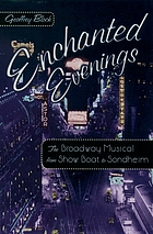 Enchanted evenings : the Broadway musical from Show boat to Sondheim