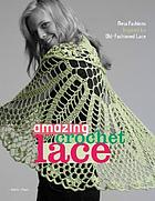 Amazing crochet lace : new fashions inspired by old-fashioned lace