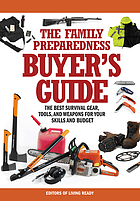 The family preparedness buyer's guide : the best survival gear, tools, and weapons for your skills and budget
