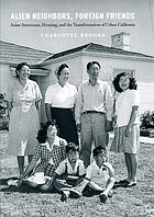 Alien neighbors, foreign friends : Asian Americans, housing, and the transformation of urban California
