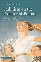 Stalinism on the frontier of empire : women and state formation in the Soviet Far East