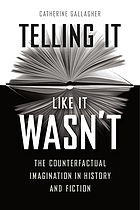 Telling it like it wasn't : the counterfactual imagination in history and fiction