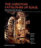 The Christian catacombs of Rome : history, decoration, inscriptions