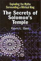The secrets of King Solomon's temple : exploding the myths surrounding a biblical king