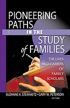 Pioneering paths in the study of families : the lives and careers of family scholars