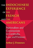 The Indochinese experience of the French and the Americans : nationalism and communism in Cambodia, Laos, and Vietnam