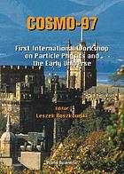 COSMO-97 ; First International Workshop on Particle Physics and the Early Universe, Ambleside, England, September 15-19, 1997