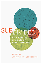 Subdivided : city-building in an age of hyper-diversity