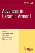 Advances in ceramic armor II : a collection of papers presented at the 30th International Conference on Advanced Ceramics and Composites, January 22-27, 2006, Cocoa Beach, Florida