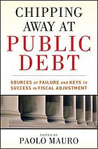 Chipping away at public debt : sources of failure and keys to success in fiscal adjustment
