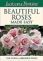 Jackson & Perkins beautiful roses made easy : Midwestern edition