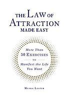 The Law of Attraction made easy : more than 50 exercises to manifest the life you want